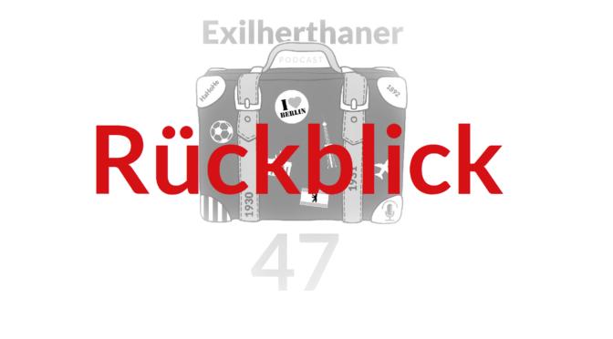 Exilherthaner Podcast Rückblick auf Folge 47